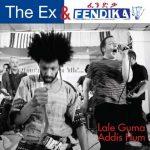 The Ex & Fendika - Lale Guma-Addis Hum