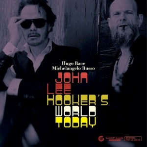 Hugo Race And Michelangelo Russo - John Lee Hooker's World Today