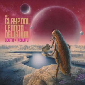 The Claypool Lennon Delirium - South of Reality_cover